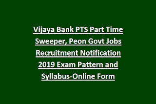 Vijaya Bank PTS Part Time Sweeper, Peon Govt Jobs Recruitment Notification 2019 Exam Pattern and Syllabus-Online Form