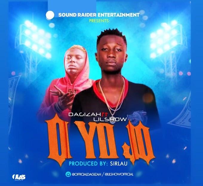 [Music] Dagizah ft Lil Show – OYJ