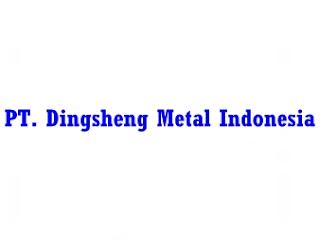 Lowongan Kerja di PT. Dingsheng Metal Indonesia April 2019