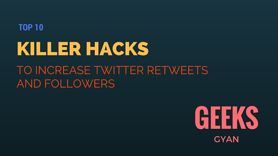 Top 10 Killer Tricks and Hacks to Increase Followers,Retweets and Engagements on Twitter