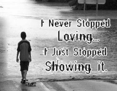 Best Quotes About Love wishes For Him: i never stopped loving, i just stopped, showing it.