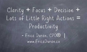 Clarity + Focus + Decision + Lots of Little Right Actions = Productivity