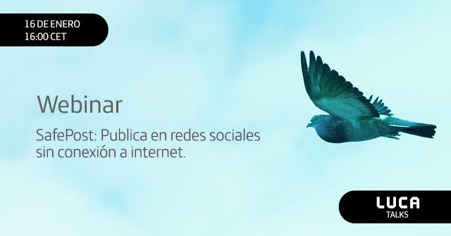 LUCA Talk: SafePost, publica en RRSS sin conexión a internet