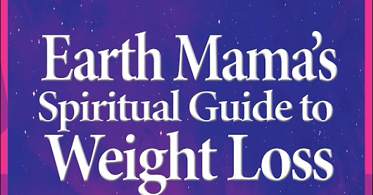 Earth Mama's Spiritual Guide to Weight Loss Workshop