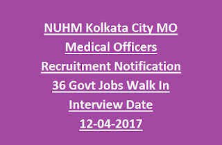 NUHM Kolkata City MO Medical Officers Recruitment Notification 36 Govt Jobs Walk In Interview Date 12-04-2017