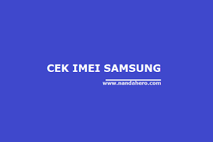 Cara Cek Kode IMEI Samsung Asli 100%