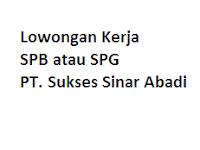 Lowongan Kerja spb atau spg PT. Sukses Sinar Abadi