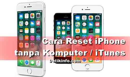 Cara Reset HP iPhone tanpa Komputer dan iTunes
