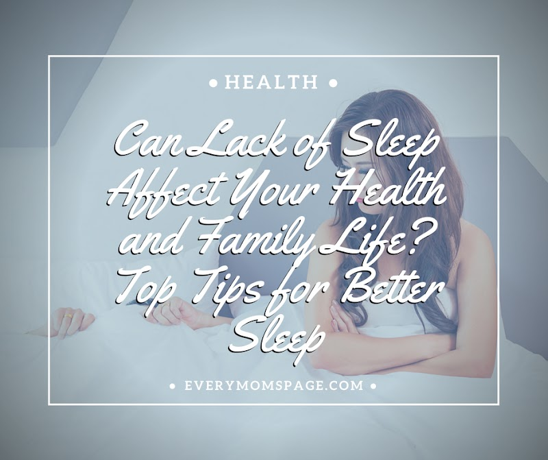 Can Lack of Sleep Affect Your Health and Family Life? Top Tips for Better Sleep