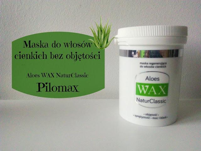 RECENZJA: Maska do włosów cienkich bez objętości - Aloes WAX NaturClassic | Pilomax