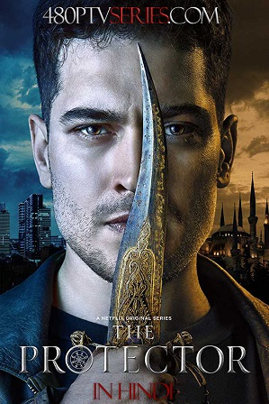 Free Watch Online & Download Hindi Dubbed TV Series The Protector Season 1 Full Hindi Dubbed Download 720p 480p