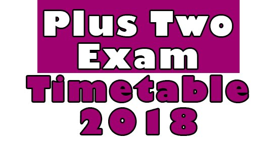 Kerala Higher Secondary Plus Two Exam Timetable March 2018