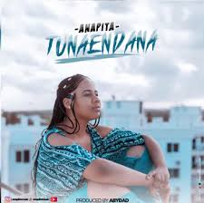 New AUDIO: ANAPITA – TUNAENDANA | DOWNLOAD Mp3