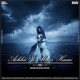 Achha Ji Main Haari Chalo (Remix) Sam3dm SparkZ & Prks SparkZ (SparkZ Brothers)