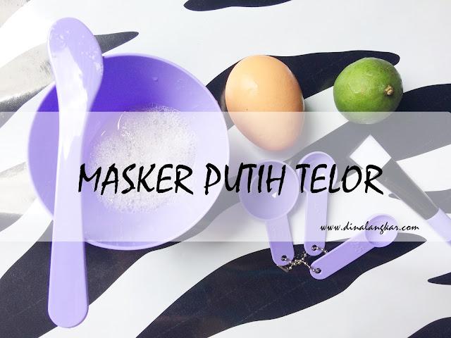 Cara membuat Masker Putih Telor Dan Berbagai Manfaatnya untuk kulit wajah