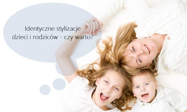 Identyczne stylizacje dzieci i rodziców - czy warto?