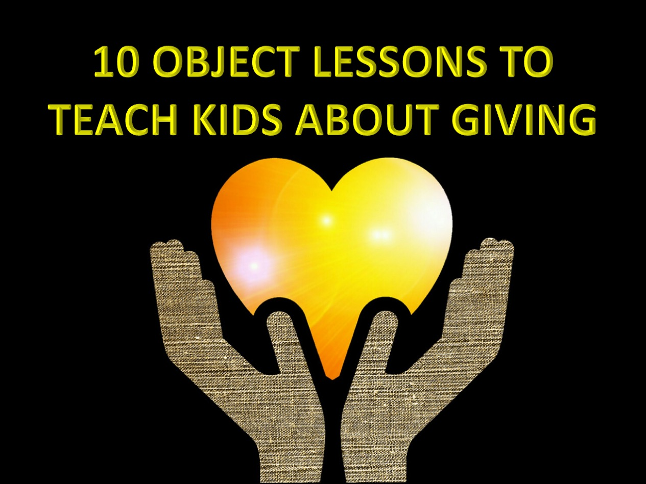 10 Object Lessons To Teach Kids About Giving Relevant Children S