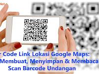 Qr Code Link Lokasi Google Maps: Cara Membuat, Menyimpan & Membaca Scan Barcode Undangan