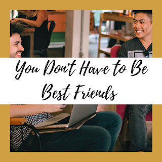 You don't have to be Best Friend (or friends at all for that matter)