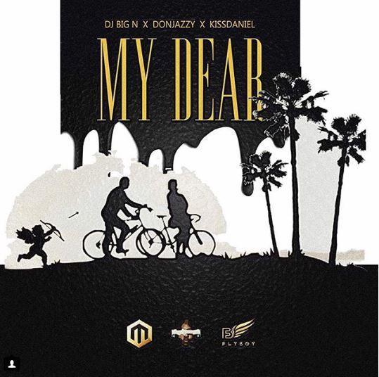 [Music] DJ Big N – My Dear Ft. Don Jazzy & Kiss Daniel | @DONjazzy , @iamkissdaniel , @deejaybign