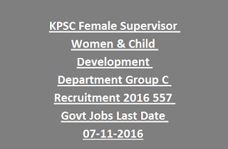 KPSC Female Supervisor Women & Child Development Department Group C Recruitment 2016 557 Govt Jobs Last Date 07-11-2016