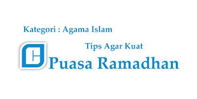 Cara Agar Kuat Puasa Bulan Ramadhan