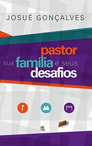 Pastor Sua Família e Seus Desafios - Josué Gonçalves