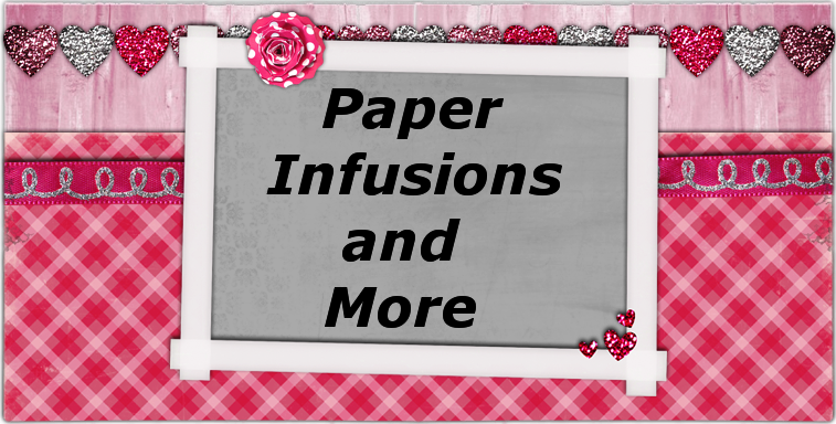 Paper Infusions and More