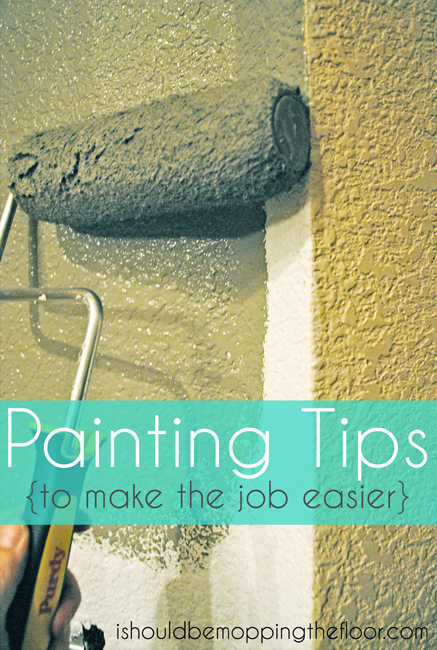 i should be mopping the floor: Painting Tips for Making the Job ...