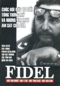 Fidel Cuộc Đối Đầu 10 Đời Tổng Thống Mỹ Và Những Âm Mưu Ám Sát Của CIA - Fabían Escalande