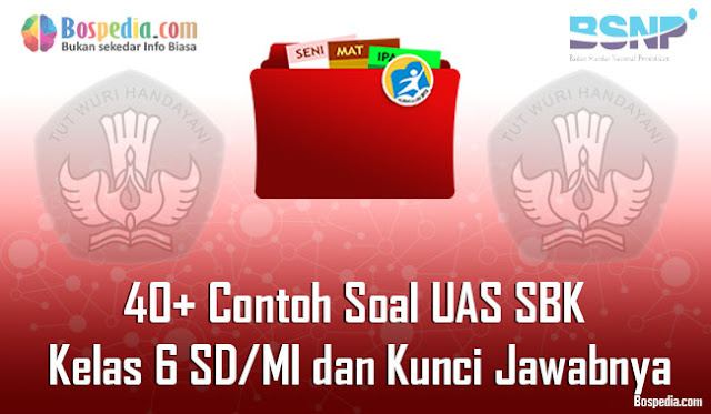 40+ Contoh Soal UAS SBK Kelas 6 SD/MI dan Kunci Jawabnya Terbaru