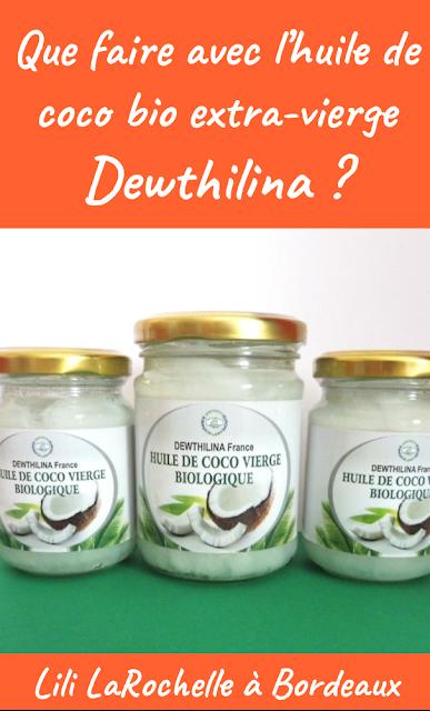 Que faire avec de l'huile de coco ? Test de l'huile de coco extra vierge Dewthilina - Par Lili LaRochelle à Bordeaux