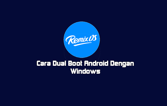 Cara Instal Remix Os Dual Boot Android Dan Windows