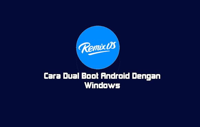 Cara Instal Remix Os Dual Boot Android Dan Windows