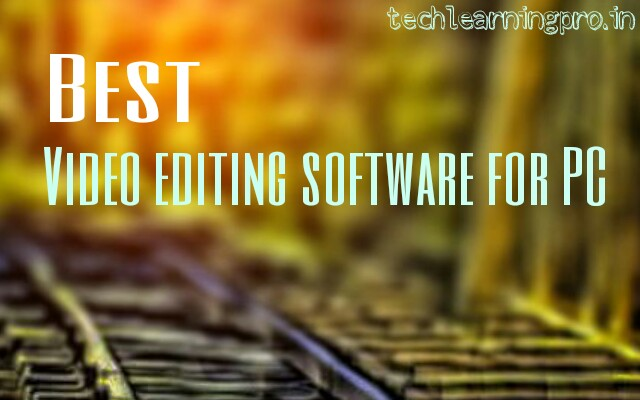 Best video editing software for PC - Tech Learning