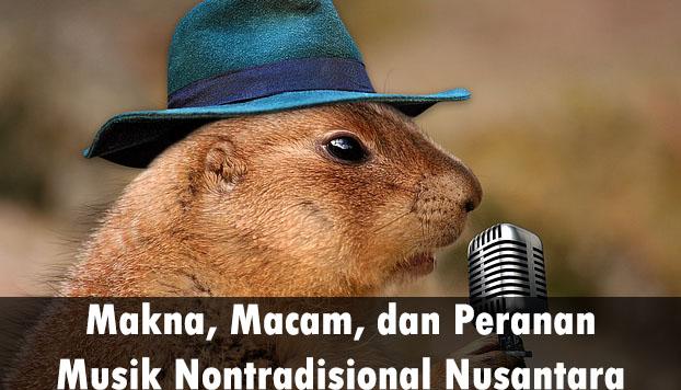 Makna, Macam, dan Peranan Musik Nontradisional Nusantara