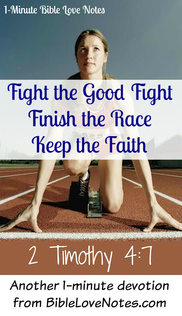 Fight the good fight, finish the race, keep the faith, 2 Timothy 4:7