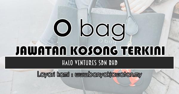 Jawatan Kosong Terkini 2018 di Halo Ventures Sdn Bhd (O Bag)