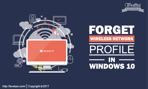 how to forget wireless network in windows 10 - Cara Mudah Melakukan Forget Network atau Menghapus Jaringan WiFi yang Tersimpan di Windows 10 yang berrbdeda dari windows 7 dan windows 8