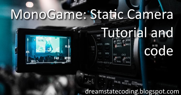 Dreamstate Coding: MonoGame: Static Camera Tutorial and code