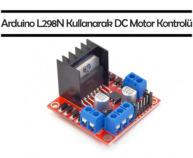 L298N Kullanarak Arduino DC Motor Kontrolü