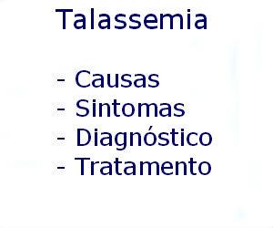 Talassemia causas sintomas diagnóstico tratamento prevenção riscos complicações