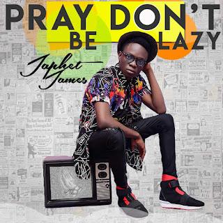 VIDEO: Japhet James - Pray Don't Be Lazy