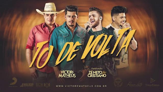 Victor e Matheus - Tô de Volta  Part. Zé Neto e Cristiano