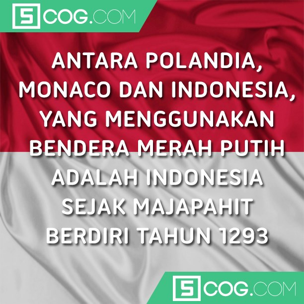 Indonesia Telah Dahulu Memakai Bendera Merah Putih
