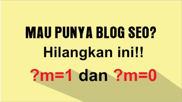 Cara Menghilangkan ?m=1 dan ?m=0 pada blog