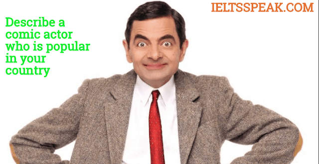 A Comic Actor who is Popular in Your Country or in Universe IELTS Exam
