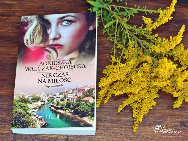 Nie czas na miłość. Saga Bałkańska – Agnieszka Walczak-Chojecka
