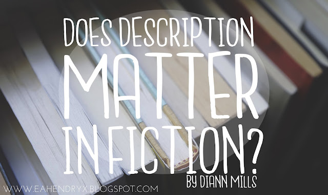 Does Description Matter in Fiction? by DiAnn Mills via Thinking Thoughts Blog