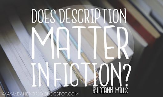 Does Description Matter in Fiction? by DiAnn Mills | Guest Post